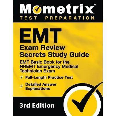 EMT Exam Review Secrets Study Guide - EMT Basic Book for the NREMT Emergency Medical Technician Exam, Full-Length Practice Test, Detailed Answer