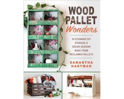 Wood Pallet Wonders : 20 Stunning DIY Storage & Decor Designs Made from Reclaimed Pallets (Paperback) - image 1 of 1