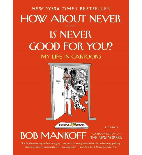 How About Never - Is Never Good for You? : My Life in Cartoons (Paperback) (Bob Mankoff) - image 1 of 1