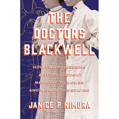 The Doctors Blackwell - by  Janice P Nimura (Hardcover)