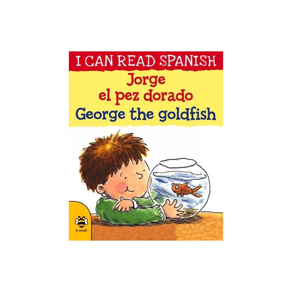 Jorge El Pez Dorado George The Goldfish I Can Read Spanish By Lone Morton Paperback
