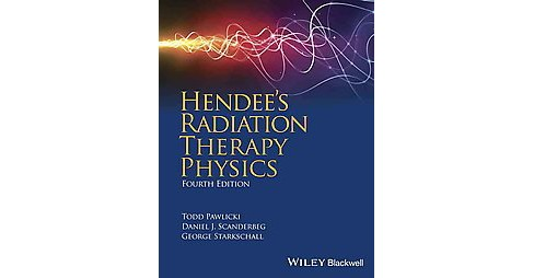 Hendee's Radiation Therapy Physics (Hardcover) (Ph.D. Todd Pawlicki & Ph.D. Daniel J. Scanderbeg & Ph.D. - image 1 of 1