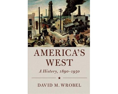 America's West : A History 1890-1950 (Hardcover) (David M. Wrobel) - image 1 of 1