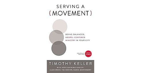 Serving a Movement : Doing Balanced, Gospel-centered Ministry in Your City (Paperback) (Timothy Keller) - image 1 of 1