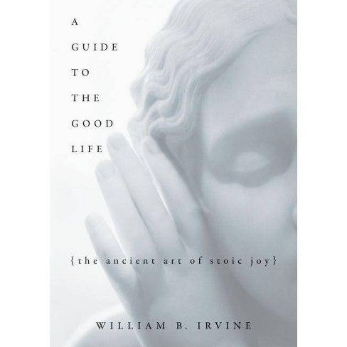 A Guide to the Good Life - by  William B Irvine (Hardcover) - image 1 of 1