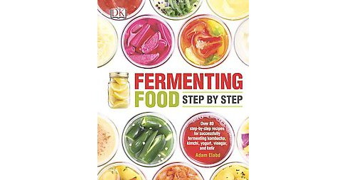 Fermenting Food Step by Step (Paperback) (Adam Elabd) - image 1 of 1