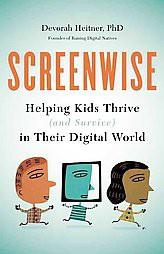 Screenwise : Helping Kids Thrive and Survive in Their Digital World (Paperback)(Ph.D. Devorah Heitner)