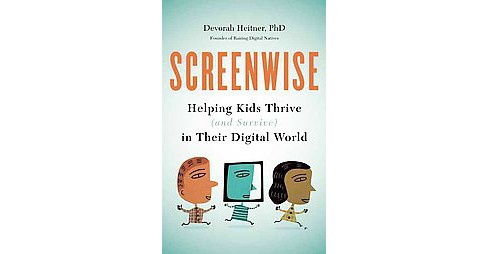 Screenwise : Helping Kids Thrive and Survive in Their Digital World (Paperback) (Ph.D. Devorah Heitner) - image 1 of 1