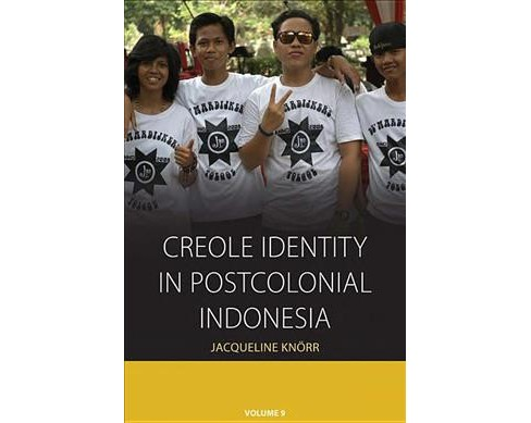 Creole Identity in Postcolonial Indonesia -   Book 9 Reprint by Jacqueline Knu00f6rr (Paperback) - image 1 of 1