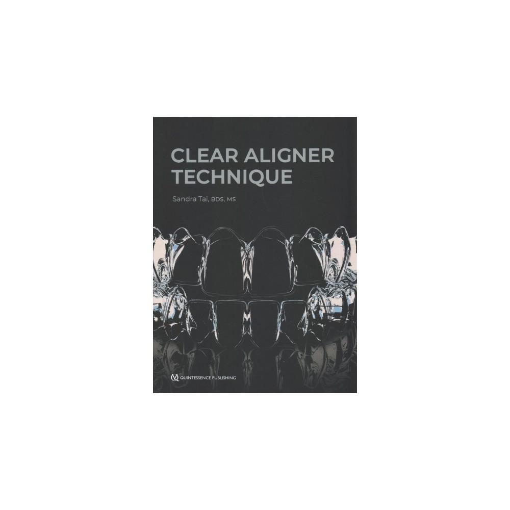 Clear Aligner Technique - 1 by Sandra Tai (Hardcover)