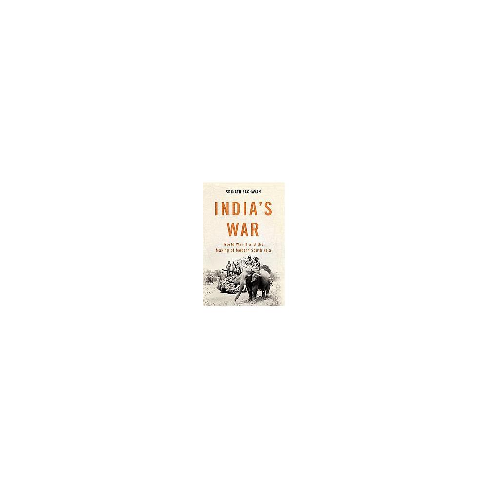 India's War : World War II and the Making of Modern South Asia (Hardcover) (Srinath Raghavan)