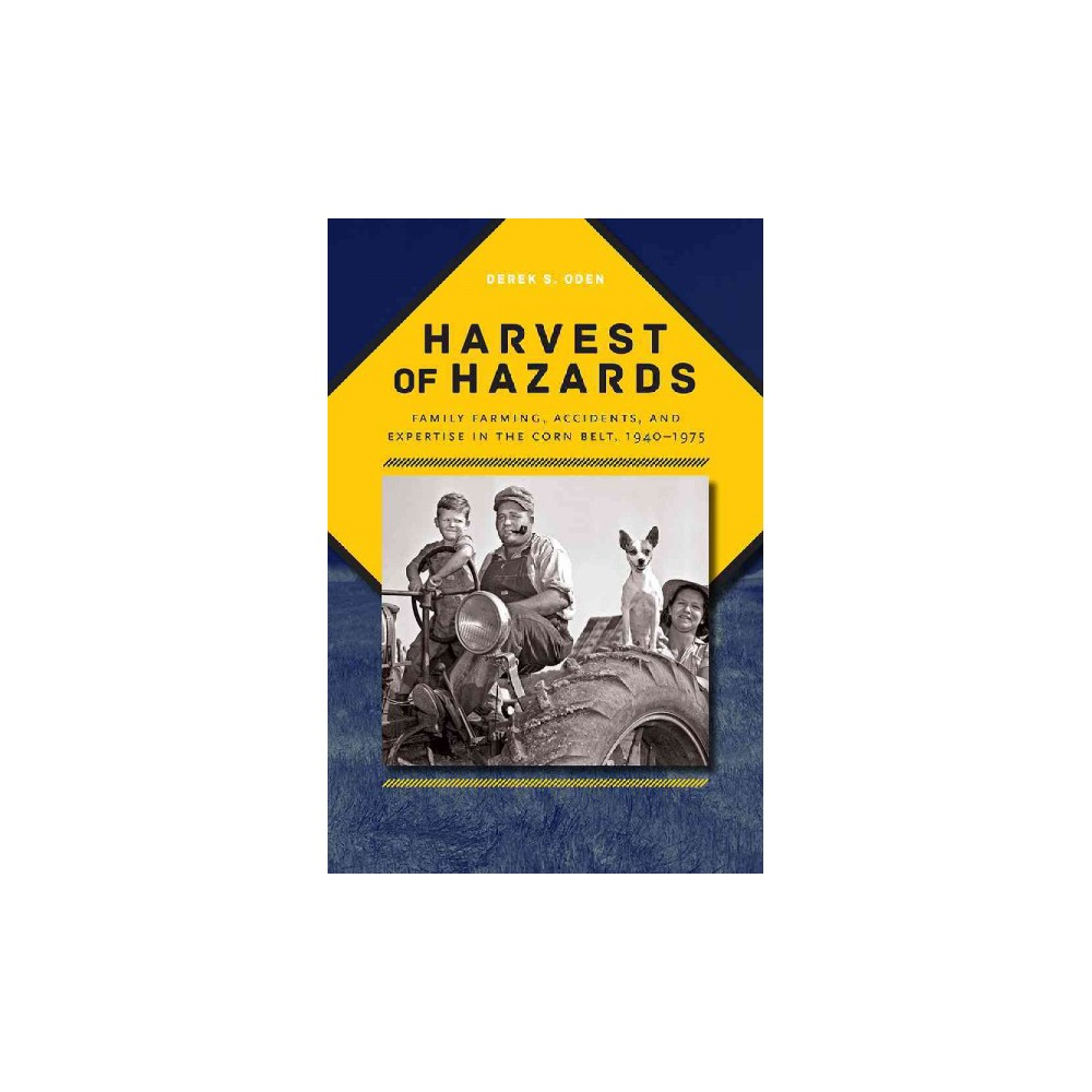 Harvest of Hazards : Family Farming, Accidents, and Expertise in the Corn Belt, 1940-1975 (Paperback)