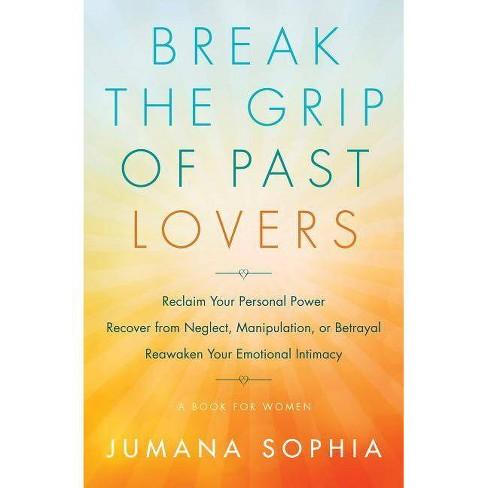 Break the Grip of Past Lovers - by Jumana Sophia (Paperback)