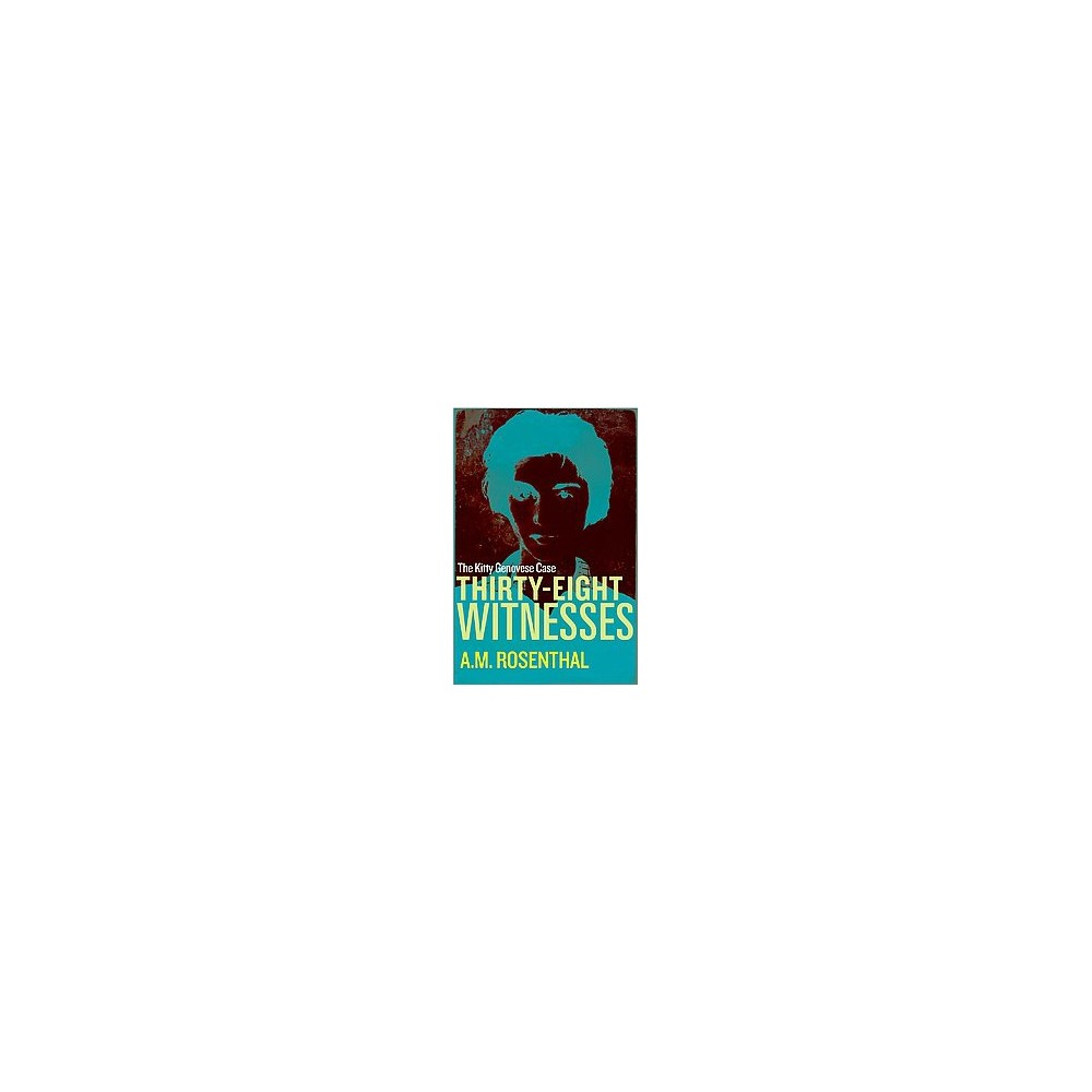 Thirty-Eight Witnesses : The Kitty Genovese Case (Paperback) (A. M. Rosenthal)