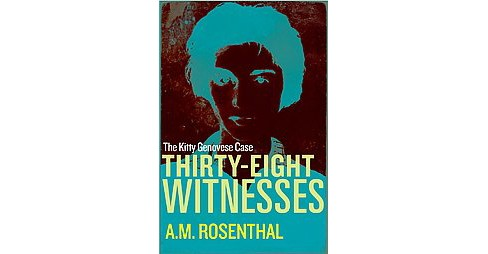 Thirty-Eight Witnesses : The Kitty Genovese Case (Paperback) (A. M. Rosenthal) - image 1 of 1