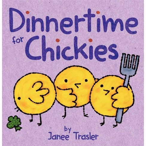 Dinnertime for Chickies - by  Janee Trasler (Board_book) - image 1 of 1