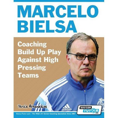 Marcelo Bielsa - Coaching Build Up Play Against High Pressing Teams - by  Athanasios Terzis (Paperback)