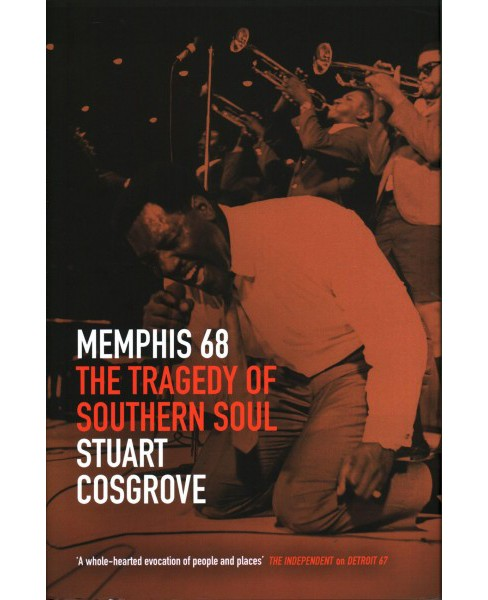 Memphis 68 : The Tragedy of Southern Soul -  by Stuart Cosgrove (Hardcover) - image 1 of 1