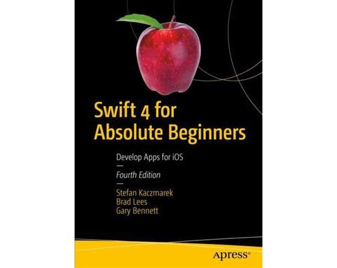 Swift 4 for Absolute Beginners : Develop Apps for iOS (Paperback) (Stefan Kaczmarek & Brad Lees & Gary. - image 1 of 1