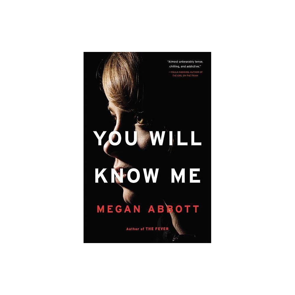 You Will Know Me Reprint Paperback Megan Abbott