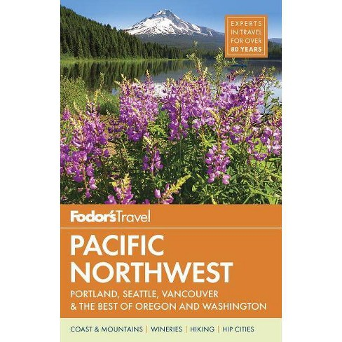 Fodor's Pacific Northwest - (Full-Color Travel Guide) by  Fodor's Travel Guides (Paperback) - image 1 of 1