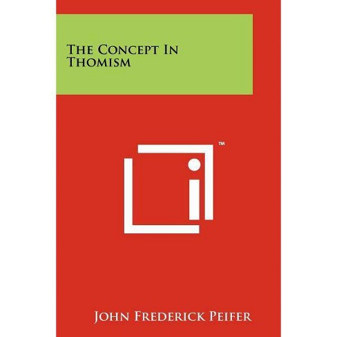 The Concept In Thomism - by  John Frederick Peifer (Paperback) - image 1 of 1
