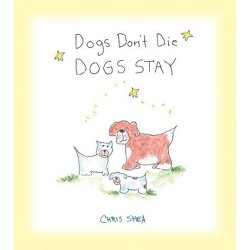 Dogs Don't Die Dogs Stay - by  Chris Shea (Paperback)