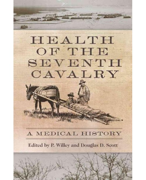 Health of the Seventh Cavalry : A Medical History (Hardcover) - image 1 of 1