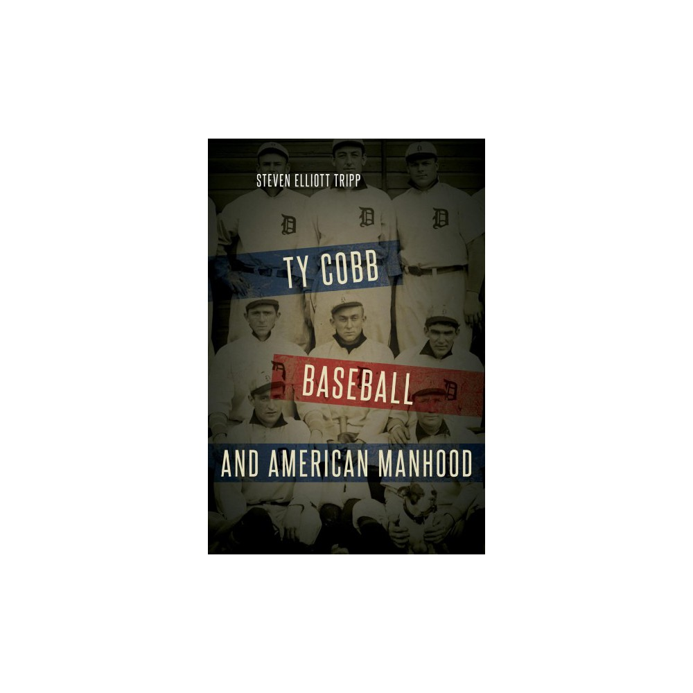 Ty Cobb, Baseball, and American Manhood - Reprint by Steven Elliott Tripp (Paperback)