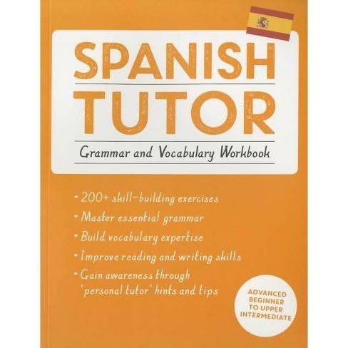 Spanish Tutor: Grammar and Vocabulary Workbook (Learn Spanish with Teach  Yourself) - by Angela Howkins