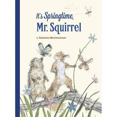 It's Springtime, Mr. Squirrel - by  Sebastian Meschenmoser (Hardcover)