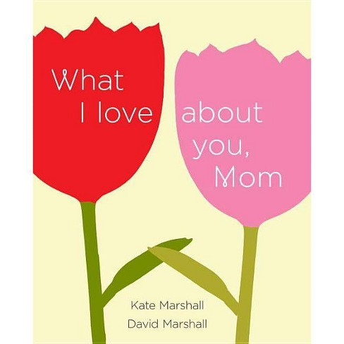 What I Love about You, Mom - by  David Marshall & Kate Marshall (Hardcover) - image 1 of 1