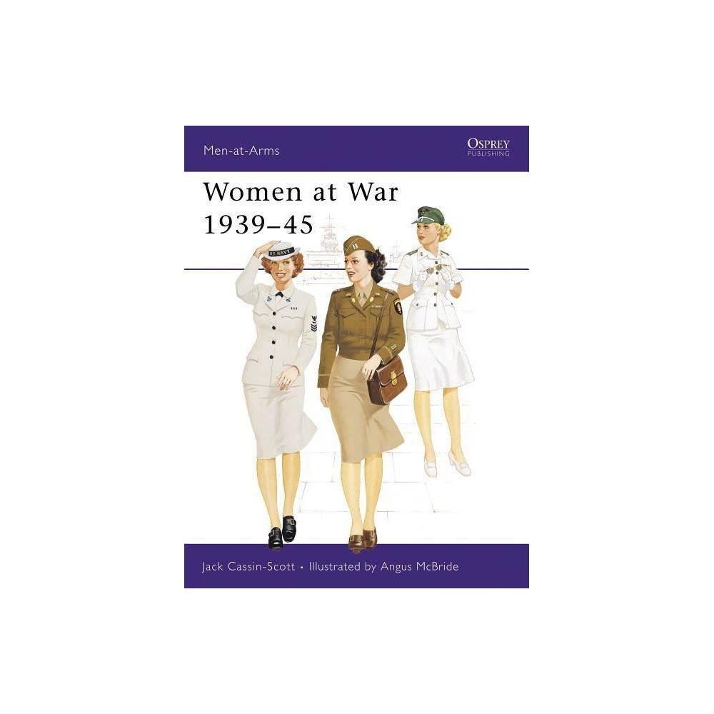 Women At War 1939 45 Men At Arms Osprey By Jack Cassin Scott Paperback