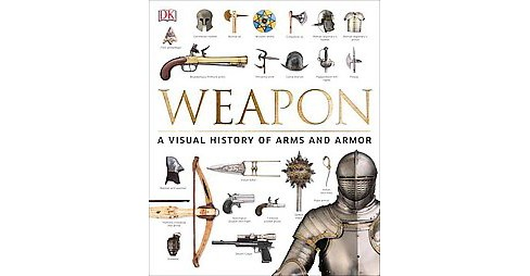 Weapon : A Visual History of Arms and Armor (Hardcover) - image 1 of 1