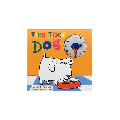 Tick Tock Dog A Tell The Time Book With A Special Movable Clock