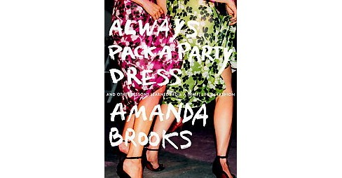 Always Pack a Party Dress : And Other Lessons Learned from a (Half) Life in Fashion (Paperback) (Amanda - image 1 of 1