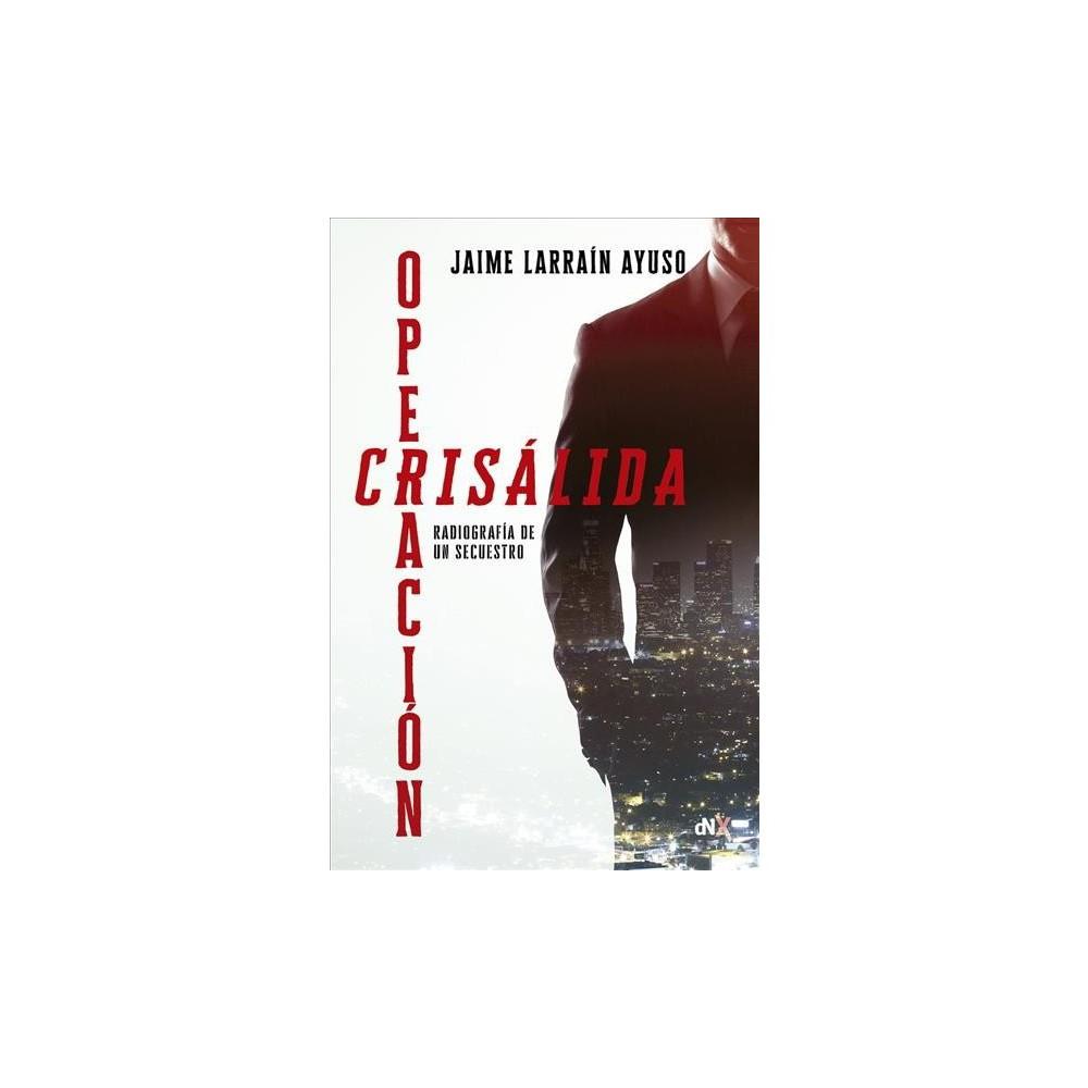 Operación Crisálida / Operation Crisálida - by Jaime Larrain Ayuso (Paperback)
