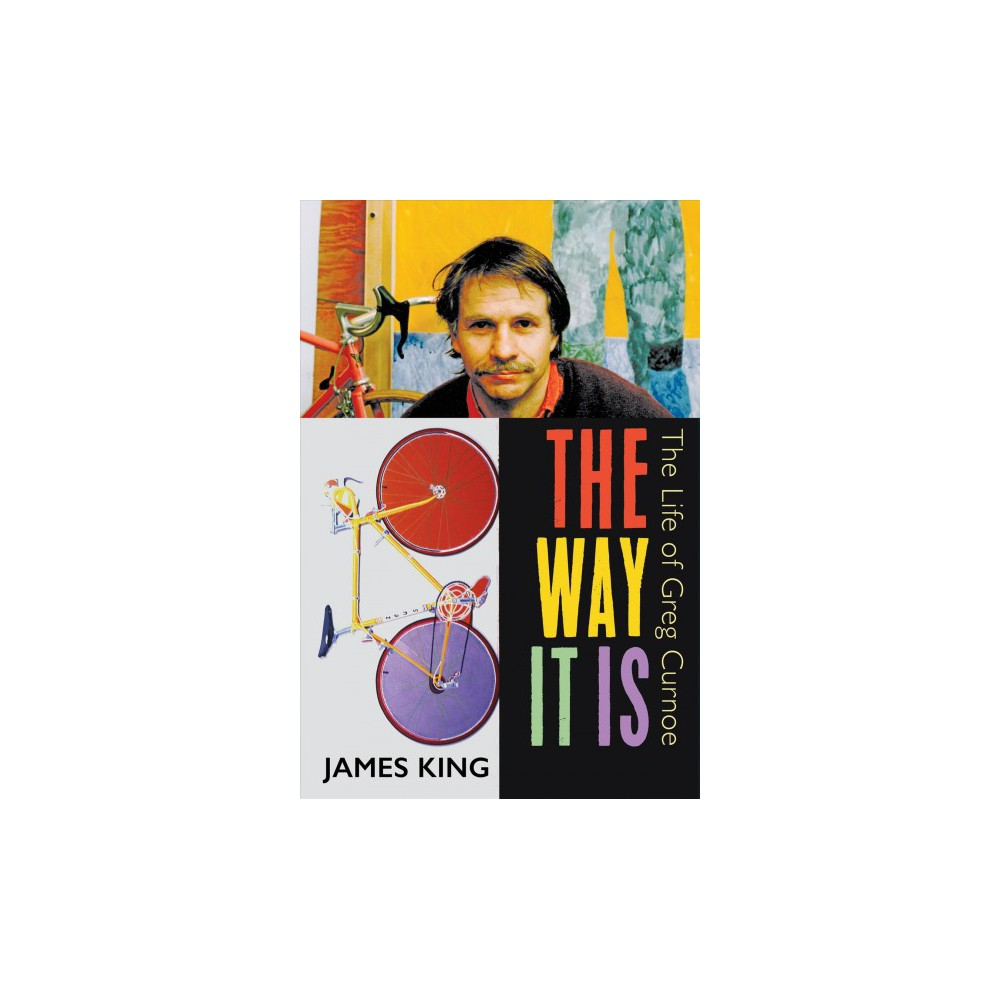 Way It Is : The Life of Greg Curnoe (Hardcover) (James King)