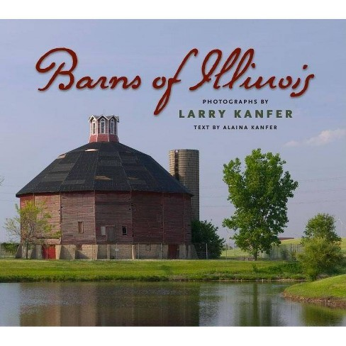 Barns of Illinois - by  Larry Kanfer (Hardcover) - image 1 of 1