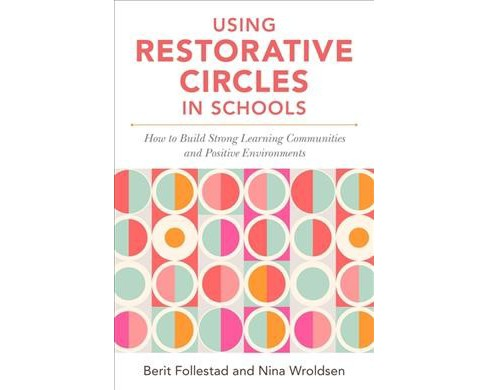 Using Restorative Circles in Schools : How to Build Strong Learning Communities and Positive - image 1 of 1
