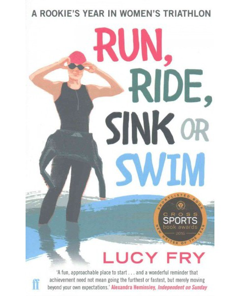 Run, Ride, Sink or Swim : A Rookie's Year in Women's Triathlon (Paperback) (Lucy Fry) - image 1 of 1