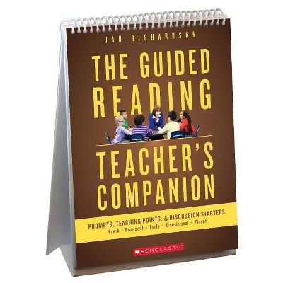 The Guided Reading Teacher's Companion - by  Jan Richardson & Richardson (Spiral Bound)