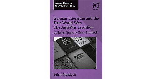 German Literature and the First World War : The Anti-War Tradition (Hardcover) (Brian Murdoch) - image 1 of 1