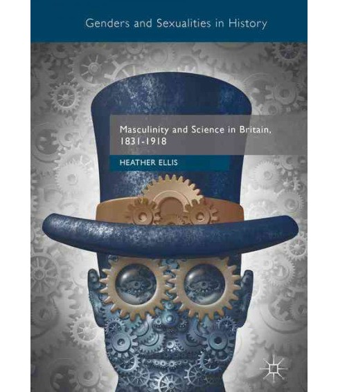 Masculinity and Science in Britain 1831-1918 (Hardcover) (Heather Ellis) - image 1 of 1