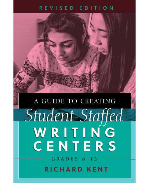 Guide to Creating Student-staffed Writing Centers, Grades 6-12 (Revised) (Paperback) (Richard Kent) - image 1 of 1
