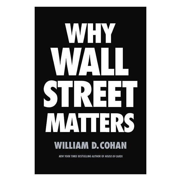 Why Wall Street Matters - by  William D Cohan (Hardcover) - image 1 of 1