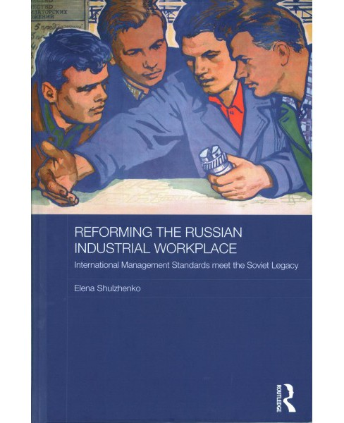 Reforming the Russian Industrial Workplace : International Management Standards Meet the Soviet Legacy - image 1 of 1