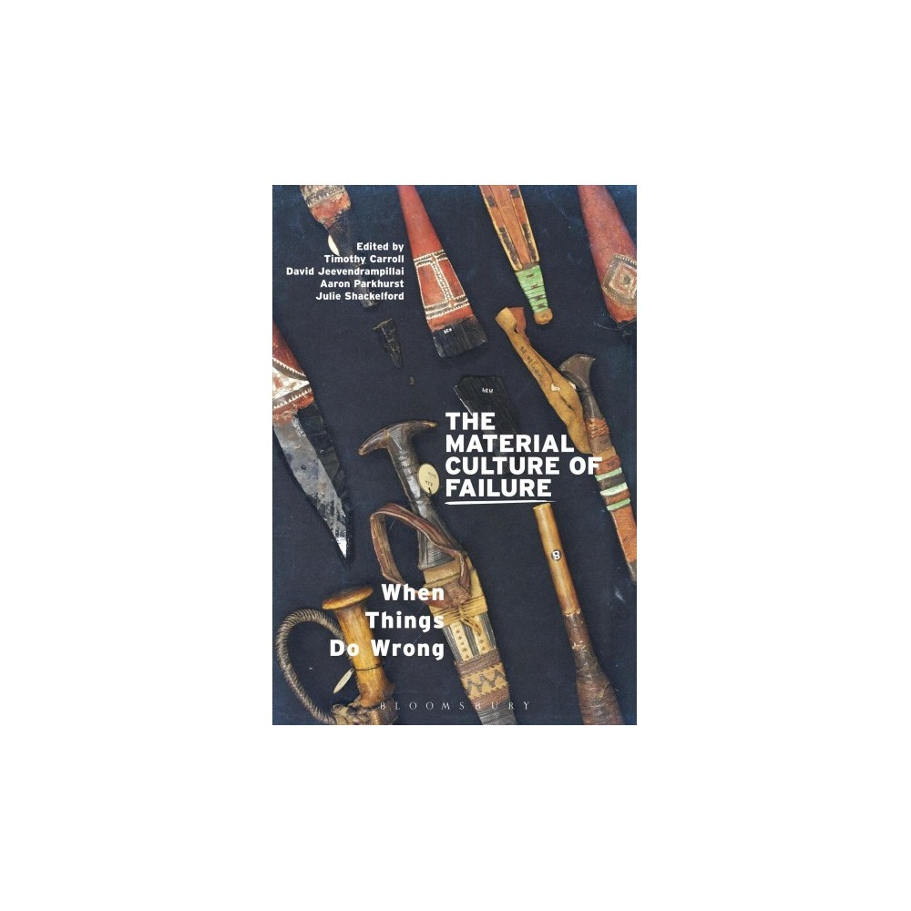 Material Culture of Failure : When Things Do Wrong - (Paperback)