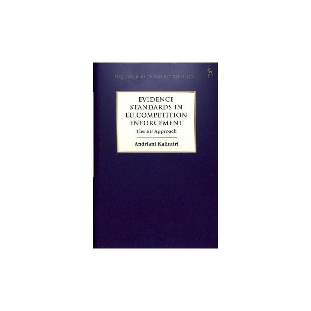 Evidence Standards in EU Competition Enforcement : The EU Approach - by Andriani Kalintiri (Hardcover)