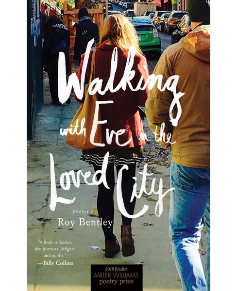 Walking With Eve in the Loved City : Poems -  by Roy Bentley (Paperback) - image 1 of 1